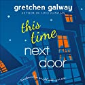 This Time Next Door: Oakland Hills, Book 2 (       UNABRIDGED) by Gretchen Galway Narrated by Tanya Eby