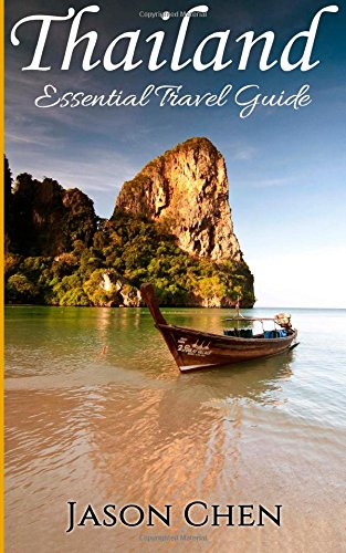 Thailand: Essential Travel Guide. Informative, intersting and easy to read with great picture illustrations. Great Guide for your Great Trip to Thailand (Thailand Travel Guide)
