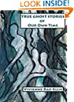 True Ghost Stories of Our Own Time
