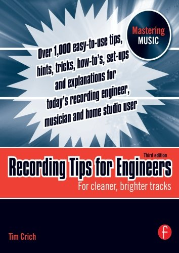 Recording Tips For Engineers: For Cleaner, Brighter Tracks (Mastering Music)