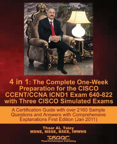 4 in 1: The Complete One-Week Preparation for the Cisco Ccent/CCNA Icnd1 Exam 640-822 with Three Cisco Simulated Exams a Certi