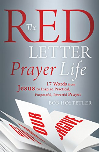 Book: The Red Letter Prayer Life - 17 Words from Jesus to Inspire Practical, Purposeful, Powerful Prayer by Bob Hostetler