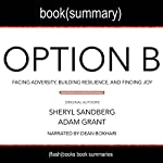 Summary of Option B by Sheryl Sandberg and Adam Grant: Facing Adversity, Building Resilience, and Finding Joy |  FlashBooks Book Summaries