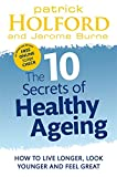 img - for The 10 Secrets of Healthy Ageing: How to Live Longer, Look Younger and Feel Great book / textbook / text book