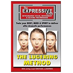Expressive Actor: The Lugering Method Integrated Voice, Movement & Acting Techniques