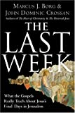 The Last Week: What the Gospels Really Teach About Jesus's Final Days in Jerusalem (0060872608) by Borg, Marcus J.
