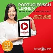 Portugiesisch Lernen - Einfach Lesen | Einfach Hören | Paralleltext [Learn Portuguese – Easy Reading, Easy Listening]: Portugiesisch Audio Sprachkurs Nr. 3 (Einfach Portugiesisch Lernen) (German Edition) |  Polyglot Planet
