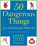 50 Dangerous Things (You Should Let Your Children Do) by Tulley, Gever, Spiegler, Julie Reprint edition (2011)