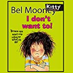 I Don't Want To! | Bel Mooney