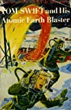 Tom Swift and His Atomic Earth Blaster (The New Tom Swift Jr. Adventures #5)
