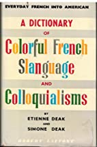 A Dictionary of Colorful French Slanguage…