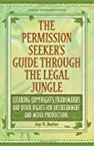 The Permission Seeker's Guide Through the Legal Jungle: Clearing Copyrights, Trademarks and Other Rights for Entertainment and Media Productions (Guide Through the Legal Jungle)