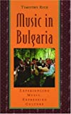Music in Bulgaria: Experiencing Music, Expressing Culture (Global Music)