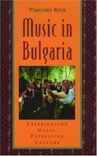 Music in Bulgaria: Experiencing Music, Expressing Culture...