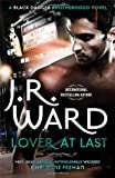 J. R. Ward Lover at Last: Number 11 in series (Black Dagger Brotherhood)