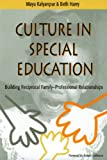 Culture in special education :  building reciprocal family-professional relationships /