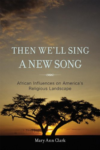 Then We'Ll Sing A New Song: African Influences On America'S Religious Landscape front-570708