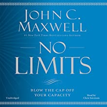 No Limits: Blow the CAP off Your Capacity Audiobook by John C. Maxwell Narrated by Chris Sorensen
