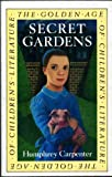 Secret Gardens: A Study of the Golden Age of Children's Literature (004440056X) by Carpenter, Humphrey