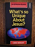 What's So Unique about Jesus? (1854241141) by Wright, Christopher J. H.