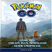 Pokemon Go Game Tips, Cheats, Plus, Download Guide Unofficial Audiobook by Chala Dar Narrated by Eddie Leonard Jr.