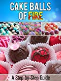 Cake Balls of Fire: A Step-by-Step Guide