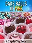 Cake Balls of Fire: A Step-by-Step Gu...
