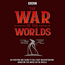 The War of the Worlds: BBC Radio 4 full-cast dramatisation Radio/TV Program by H G Wells Narrated by Blake Ritson, Samuel James,  full cast