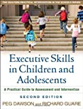 img - for Executive Skills in Children and Adolescents, Second Edition: A Practical Guide to Assessment and Intervention (The Guilford Practical Intervention in the Schools Series) [Paperback] [2010] Second Edition Ed. Peg Dawson EdD, Richard Guare Phd book / textbook / text book