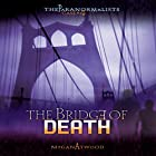 The Bridge of Death: The Paranormalists, Book 4 Hörbuch von Megan Atwood Gesprochen von:  Book Buddy Digital Media