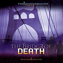The Bridge of Death: The Paranormalists, Book 4 Audiobook by Megan Atwood Narrated by  Book Buddy Digital Media
