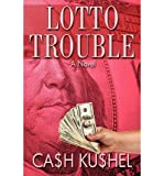 img - for [ LOTTO TROUBLE ] By Kushel, Cash ( Author) 2010 [ Paperback ] book / textbook / text book