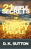 img - for 21 Simple Secrets of Incredibly Happy People book / textbook / text book