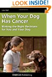 When Your Dog Has Cancer - Making the Right Decisions for You and Your Dog