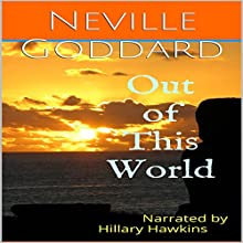 Out of This World (       UNABRIDGED) by Neville Goddard Narrated by Hillary Hawkins