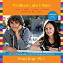 The Blessing of a B Minus: Using Jewish Teachings to Raise Resilient Teenagers (       UNABRIDGED) by Wendy Mogel Narrated by Karen White