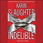 Indelible: A Novel (       ABRIDGED) by Karin Slaughter Narrated by Becky Ann Baker