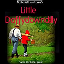Little Daffydowndilly (       UNABRIDGED) by Nathaniel Hawthorne Narrated by Glenn Hascall