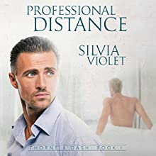 Professional Distance: Thorne and Dash, Book 1 Audiobook by Silvia Violet Narrated by Greg Boudreaux