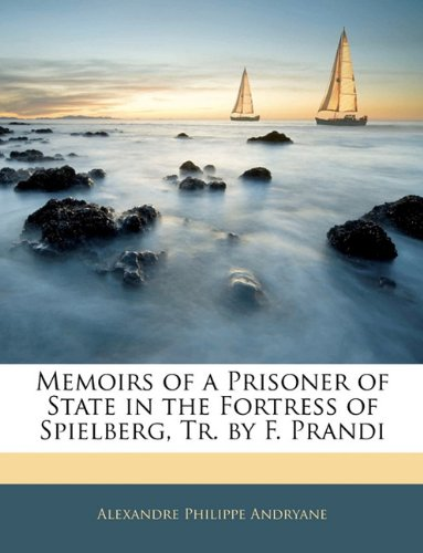 Memoirs of a Prisoner of State in the Fortress of Spielberg, Tr. by F. Prandi