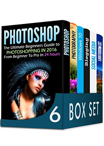 Photoshop 6 in 1 Box Set: The Ultimate Beginners Guide to Photoshopping in 2016, DSLR Photography, Windows 10, Blogging, How to Master Social Media Marketing and Lightroom CC (English Edition)
