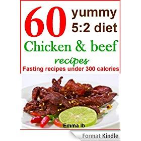 60 yummy 5:2 diet chicken and beef recipes: Fasting recipes under 300 calories (English Edition)