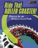 Ride that Rollercoaster!: Forces at an Amusement Park (Feel The Force)