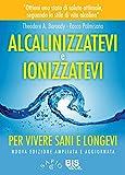 Alcalinizzatevi e Ionizzatevi : Per vivere sani e longevi