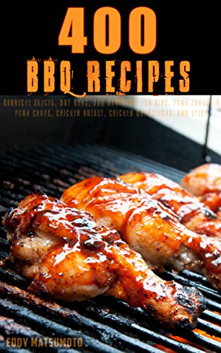 350 BBQ Recipes: Barbecue sauces and dry rub recipes for ribs, pork shoulder, pork chops, chicken breast, chicken drumsticks, and steak by Eddy Matsumoto