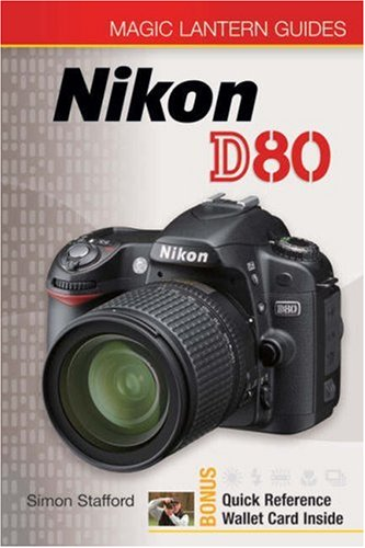 Magic Lantern Guides: Nikon D80, SIMON STAFFORD