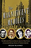 The magnificent Medills : the McCormick-Patterson dynasty : America's royal family of journalism during a century of turbulent splendor
