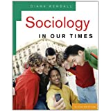 Sociology in Our Times ~ Diana Elizabeth Kendall