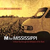 M For Mississippi - A Road Trip Through The Birthplace Of The Blues (Music From The Motion Picture)
