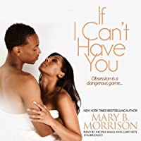 If I Can't Have You (       UNABRIDGED) by Mary B. Morrison Narrated by Nicole Small, Cary Hite